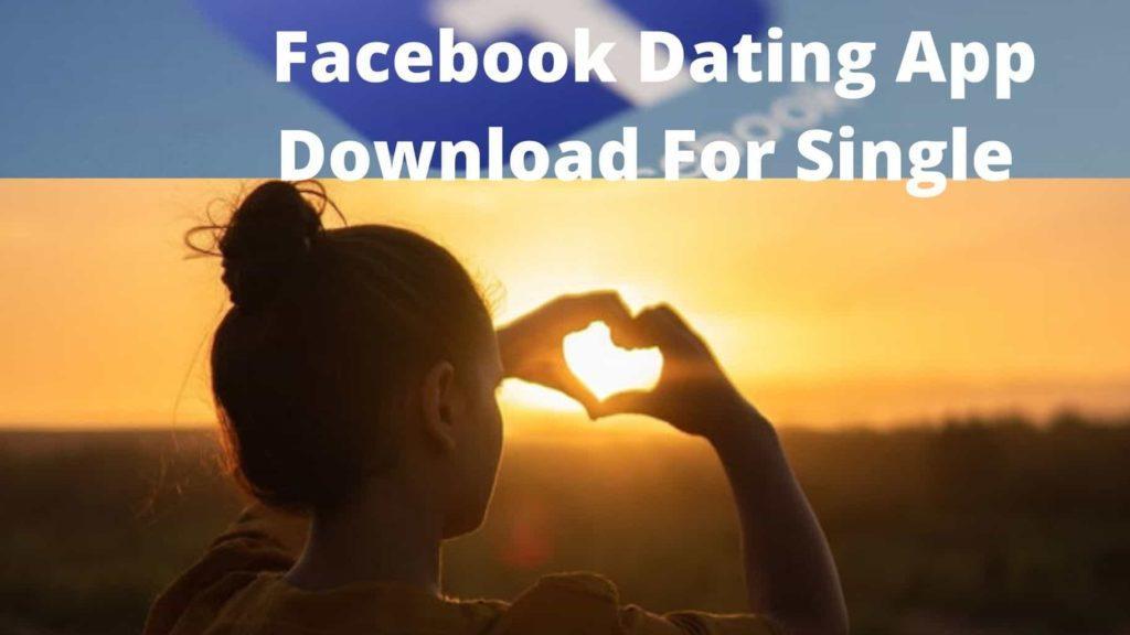 Facebook Dating App Download For Single
